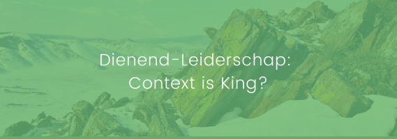 Dienend-Leiderschap: Context is King?